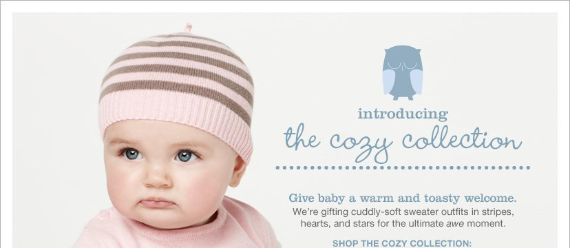 Introducing the cozy collection - Give baby a warm and toasty welcome. SHOP THE COZY COLLLECTION