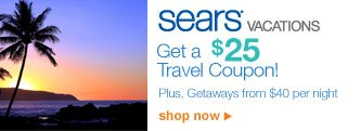 sears® vacations | Get a $25 Travel Coupon! | Plus, Getaways from $40 per night | shop now >