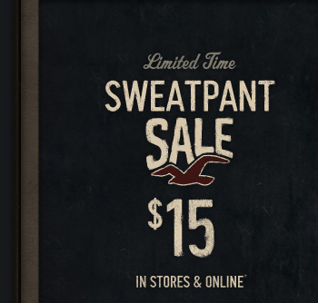 Limited Time SWEATPANT SALE $15  IN STORES & ONLINE*