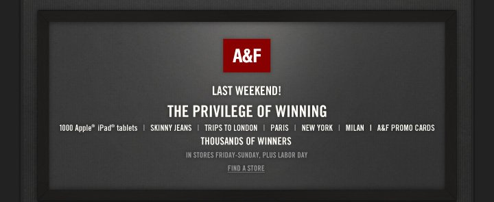A&F LAST WEEKEND! THE PRIVILEGE OF WINNING 1000 Apple® 