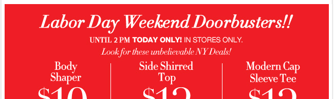 Labor Day Weekend Doorbusters - in Stores only until 2pm today