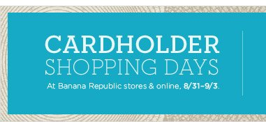 Cardholder Shopping Days | At Banana Republic stores & online, 8/319/3.