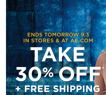 Ends Tomorrow 9.3 | In Stores & At Ae.Com | Take 30% Off* + Free Shipping