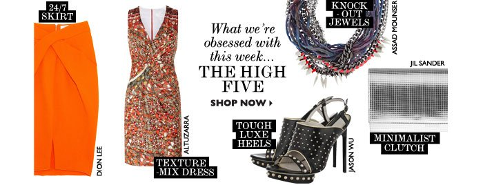 WHAT WE'RE OBSESSED WITH THIS WEEK... THE HIGH FIVE. SHOP NOW