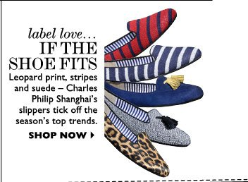 LABEL LOVE... IF THE SHOE FITS Leopard print, stripes and suede – Charles Philip Shanghai's slippers tick off the season's top 
