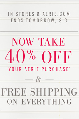 In Stores & Aerie.com | Ends Tomorrow, 9.3 | Now Take 40% Off Your Aerie Purchase* & Free Shipping On Everything