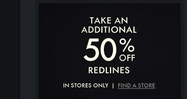 TAKE AN ADDITIONAL 50%OFF REDLINES