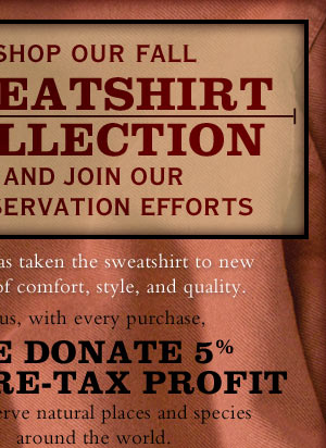 Orvis has taken the sweatshirt to new levels of comfort, style, and quality, and with every purchase, we donate 5% of pre-tax profit to preserve natural places and species around the world.