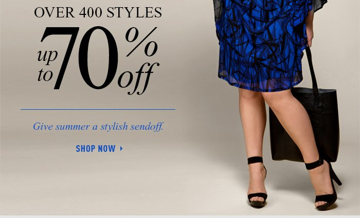 OVER 400 STYLES UP TO 70% OFF. SHOP NOW