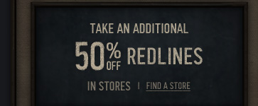 TAKE AN ADDITIONAL 50% OFF  REDLINES IN STORES | FIND A STORE