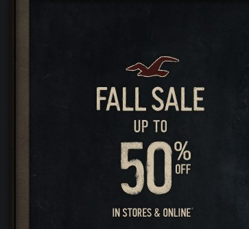 FALL SALE UP TO 50% OFF IN  STORES & ONLINE*