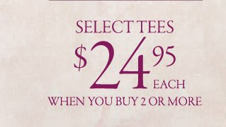 select tee 24.95 eac when you buy 2 or more
