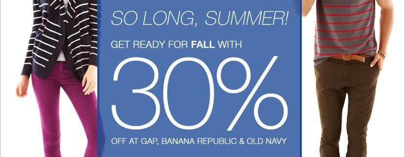 SO LONG SUMMER. GET READY FOR FALL WITH 30% OFF AT GAP, BANANA REPUBLIC & OLD NAVY