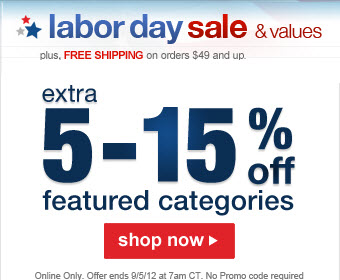 labor day sale & values, plus FREE SHIPPING on orders $49 and up. | extra 5-15% off featured categories | shop now