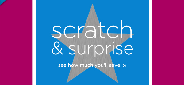scratch & surprise - see how much you'll save