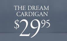 the dream cardigan 29.95