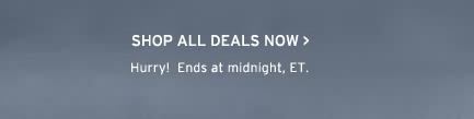 shop all deals now. hurry ends midnight et