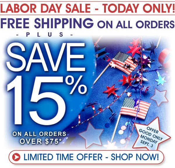 Today Only - Labor Day Sale - Free Shipping on all orders plus 15% off on all orders over $75* Offer good only Mon. Sept. 3, 2012 - Shop Now!