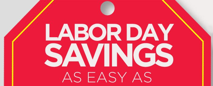 LABOR DAY SAVINGS AS EASY AS