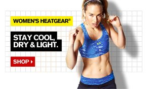 WOMEN'S HEATGEAR® - STAY COOL, DRY & LIGHT. SHOP.