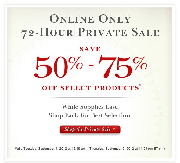 Online Only 48-Hour Private Sale:  Save up to 75% Off Select Products.
