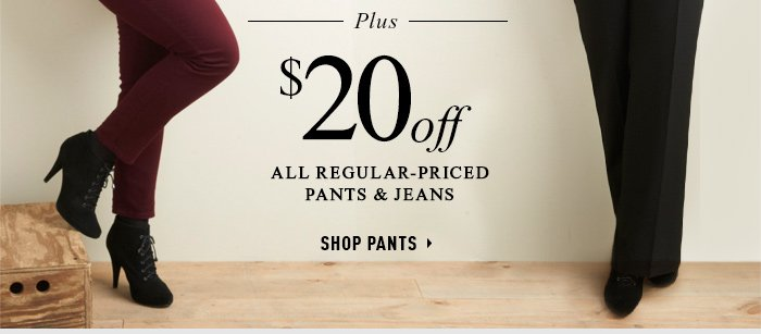 $20 off all regular priced pants & jeans