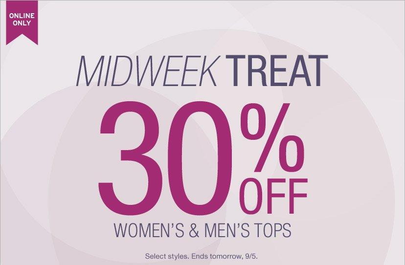MIDWEEK TREAT | 30% OFF WOMEN'S & MEN'S TOPS