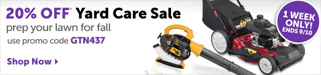 20% OFF* Yard Care Sale - prep your lawn for fall - use promo code GTN437 - Shop Now
