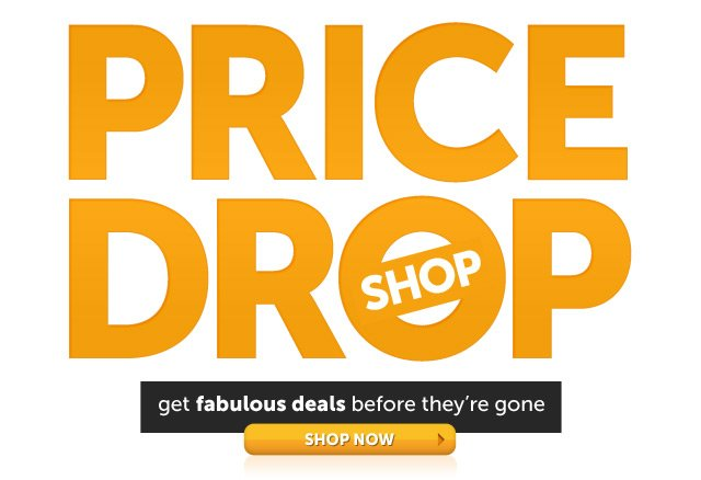 PRICE DROP SHOP - get fabulous deals before they're gone - Shop Now
