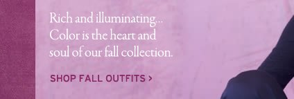 rich and illuminating. color is the heart oand soul of our fall collection. shop fall outfits