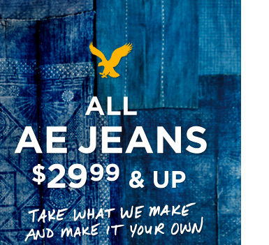 All AE Jeans $29.99 & Up | Take What We Make And Make It Your Own