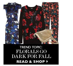 TREND TOPIC: FLORALS GO DARK FOR FALL. READ & SHOP