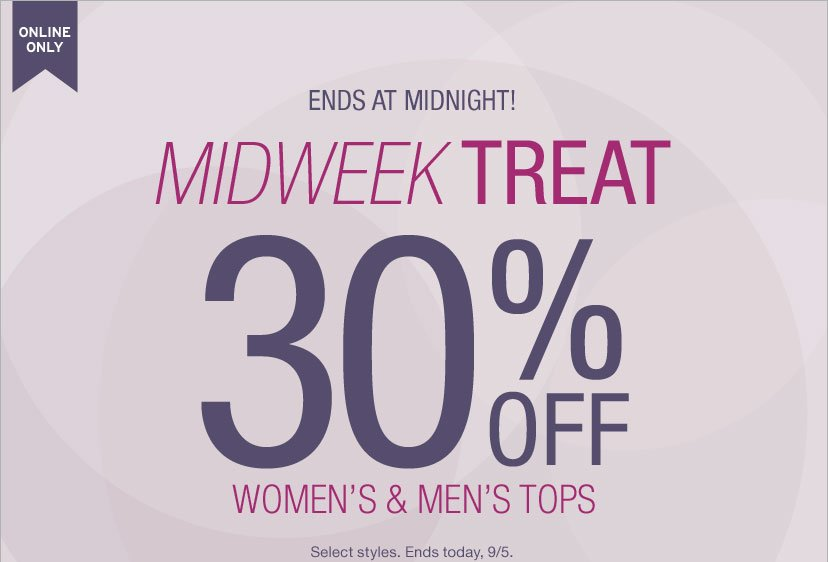 ONLINE ONLY - ENDS AT MIDNIGHT! 30% OFF WOMEN'S & MENS'S TOPS