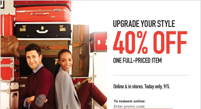 UPGRADE YOUR STYLE | 40% OFF ONE FULL-PRICED ITEM