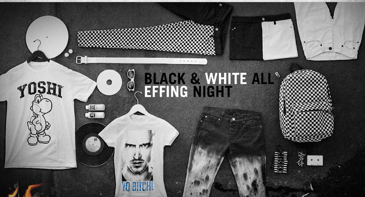 BLACK & WHITE ALL EFFING NIGHT