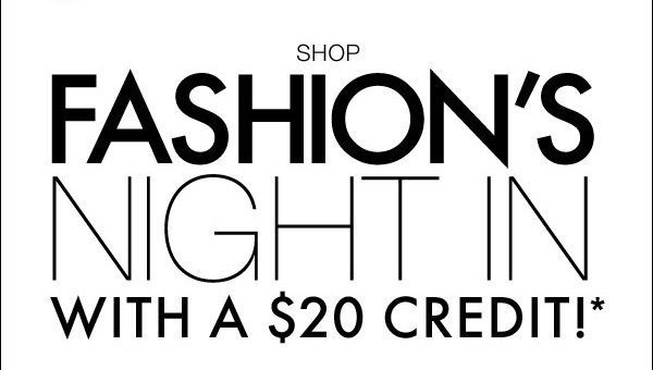 Shop Fashion's Night In with a $20 Credit!