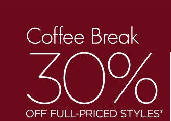 Coffee Break | 30% off full-priced styles*