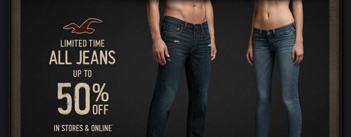 LIMITED TIME ALL JEANS UP TO 50% OFF IN STORES & ONLINE*