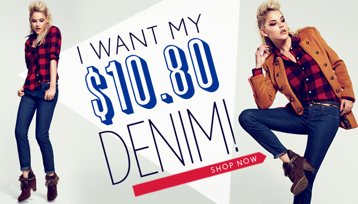 Our $10.80 Denim is Here! - Shop Now