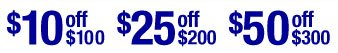 $10 off $100, $25 off $200, $50 off $300