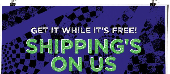 Get It While It's Free! Shipping's On Us