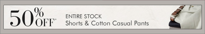 50% OFF* Entire Stock Shorts & Cotton Casual Pants