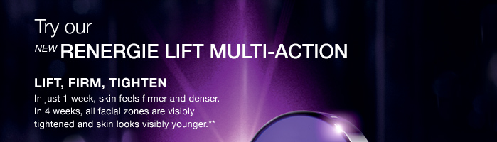 Try our NEW RENERGIE LIFT MULTI-ACTION LIFT, FIRM, TIGHTEN In just 1 week, skin feels firmer and denser.  In 4 weeks, all facial zones are visibly  tightened and skin looks visibly younger.**
