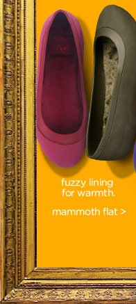 fuzzy lining for warmth. mammoth flat