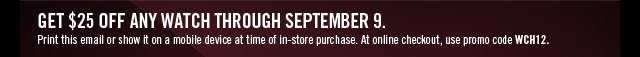 Get $25 off any watch through September 9.