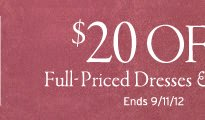 20 dollars off full priced dresses. ends 9.11.12