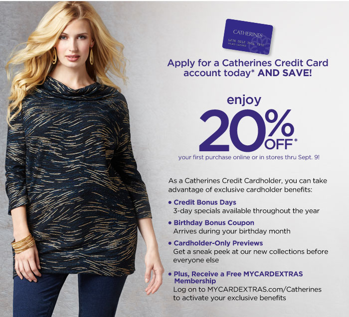 Apply for a Catherines Credit Card account today! Enjoy 20% OFF* your first purchase online or in stores thru Sept. 9!