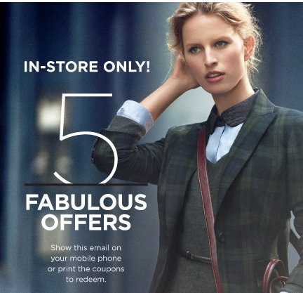 IN-STORE ONLY! 5 FABULOUS OFFERS