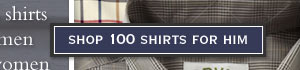 Shop 100 Shirts for Him
