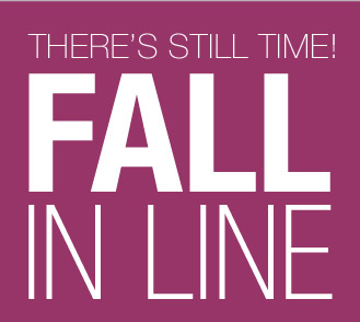 THERE'S STILL TIME! FALL IN LINE
